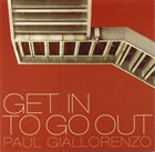 PAUL GIALLORENZO Get In To Go Out album cover