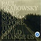 PAUL GRABOWSKY Paul Grabowsky & Katie Noonan : Before Time Could Change Us album cover
