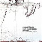 PAUL VAN GYSEGEM Paul Van Gysegem Quintet : Square Talks album cover