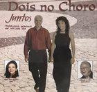 PAULINHO GARCIA Paulinho Garcia and Julie Koidin : Dois No Choro - Juntos album cover