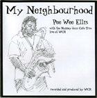 PEE WEE ELLIS Pee Wee Ellis With The Nunney Jazz Cafe Trio : My Neighbourhood album cover