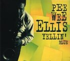 PEE WEE ELLIS Yellin' Blue album cover