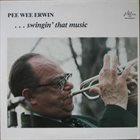 PEE WEE ERWIN ... Swingin' That Music album cover