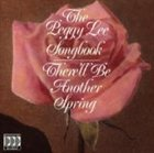 PEGGY LEE (VOCALS) The Peggy Lee Songbook: There'll Be Another Spring album cover
