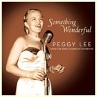 PEGGY LEE (VOCALS) Something Wonderful: Peggy Lee Sings the Great American Songbook album cover