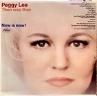PEGGY LEE (VOCALS) Then Was Then - Now Is Now! album cover