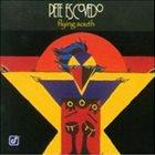 PETE ESCOVEDO Flying South album cover