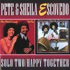 PETE ESCOVEDO Pete & Sheila Escovedo : Solo Two / Happy Together album cover