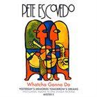 PETE ESCOVEDO Watcha Gonna Do album cover