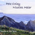 PETE OXLEY Pete Oxley & Nicolas Meier :  Travels to the West album cover