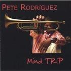 PETE RODRIGUEZ (TRUMPET) Mind Trip album cover