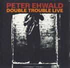 PETER EHWALD Double Trouble Live album cover