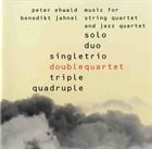 PETER EHWALD Peter Ehwald & Benedikt Jahnel Doublequartet : Music For String Quartet And Jazz Quartet album cover