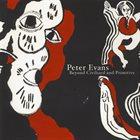 PETER EVANS Beyond Civilized and Primitive album cover