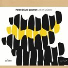 PETER EVANS Peter Evans Quartet : Live In Lisbon album cover