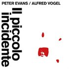 PETER EVANS Peter Evans & Alfred Vogel : Il piccolo incidente album cover
