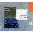 PETER EVANS Peter Evans, Barry Guy : Syllogistic Moments album cover
