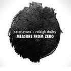 PETER EVANS Peter Evans + Raleigh Dailey: Measure From Zero album cover