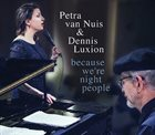 PETRA VAN NUIS Petra van Nuis & Dennis Luxion : Because We're Night People album cover