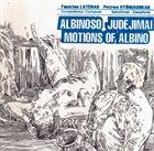 PETRAS VYŠNIAUSKAS Faustas Latėnas / Petras Vyšniauskas : Albinoso Judėjimai / Motions Of Albino album cover