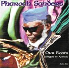 PHAROAH SANDERS Our Roots album cover