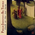 PHILLIP JOHNSTON Flood At The Ant Farm album cover