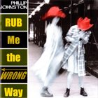 PHILLIP JOHNSTON Rub Me the Wrong Way album cover