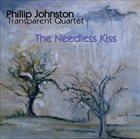 PHILLIP JOHNSTON The Needless Kiss album cover
