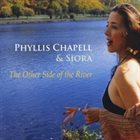 PHYLLIS CHAPELL Phyllis Chapell & SIORA : The Other Side of the River album cover
