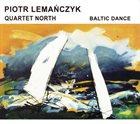 PIOTR LEMAŃCZYK Piotr Lemańczyk Quartet North : Baltic Dance album cover