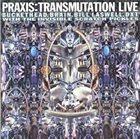 PRAXIS Transmutation Live (aka  Zurich) album cover