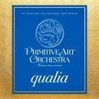 PRIMITIVE ARTS ORCHESTRA Qualia album cover