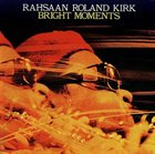 RAHSAAN ROLAND KIRK Bright Moments album cover