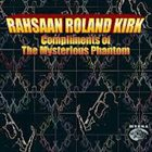 RAHSAAN ROLAND KIRK Compliments Of The Mysterious Phantom album cover