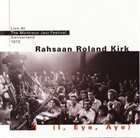 RAHSAAN ROLAND KIRK (I, Eye, Aye) - Live At The Montreux Jazz Festival, Switzerland 1972 album cover