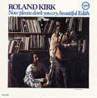 RAHSAAN ROLAND KIRK Now Please Don't You Cry, Beautiful Edith album cover