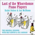RALPH SUTTON Ralph Sutton with Jay Mcshann : Last of the Whorehouse Piano Players - The Original Sessions album cover