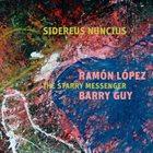 RAMÓN LÓPEZ Ramón López & Barry Guy Sidereus Nuncius : The Starry Messenger album cover