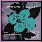 RAMÓN LÓPEZ Ramon Lopez Flowers Trio : Flowers Of Peace album cover