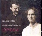 RAMÓN LÓPEZ Ramón López, François Cotinaud : Opéra album cover