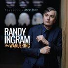 RANDY INGRAM Randy Ingram Featuring Drew Gress : The Wandering album cover