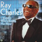 RAY CHARLES I Wonder Who's Kissing Her Now? album cover