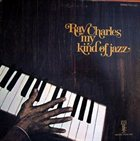 RAY CHARLES My Kind Of Jazz album cover