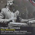 RAY MANTILLA Ray Mantilla The European Space Station : Head Games album cover