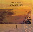 RAY RUSSELL Why Not Now album cover