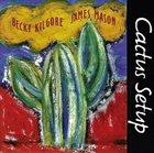 REBECCA KILGORE Becky Kilgore James Mason : Cactus Setup album cover
