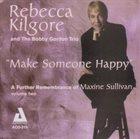 REBECCA KILGORE More images  Rebecca Kilgore And The Bobby Gordon Trio : Make Someone Happy - A Further Remembrance Of Maxine Sullivan Volume Two album cover
