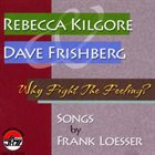 REBECCA KILGORE Why Fight The Feeling:Songs by Frank Loesser album cover