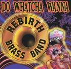 REBIRTH BRASS BAND Do Whatcha Wanna album cover