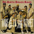 REBIRTH BRASS BAND Take It To The Street album cover
